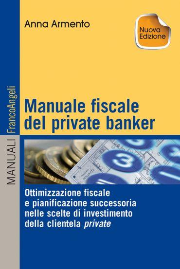 Manuale fiscale del private banker. Ottimizzazione fiscale e pia