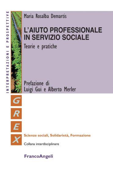 L'aiuto professionale in servizio sociale. Teorie e pratiche