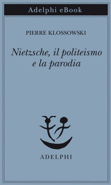 Nietzsche, il politeismo e la parodia ePub