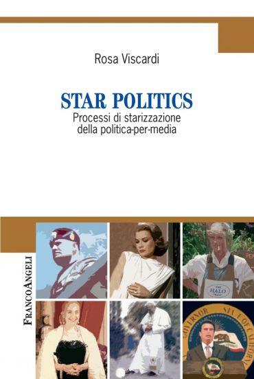 Star politics. Processi di starizzazione della politica-per-medi