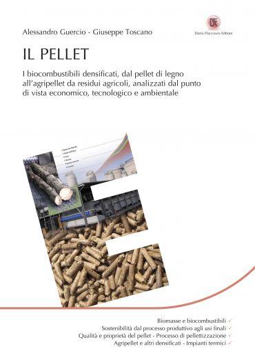 Il Pellet: I biocombustibili densificati, dal pellet di legno al