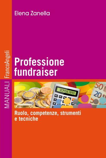 Professione fundraiser. Ruolo, competenze, strumenti e tecniche