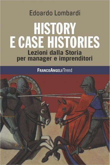 History e Case Histories. Lezioni dalla Storia per manager e imp