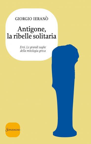 Antigone, la ribelle solitaria ePub
