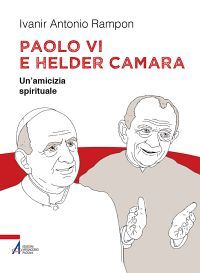 Paolo VI e Helder Câmara. Un'amicizia spirituale