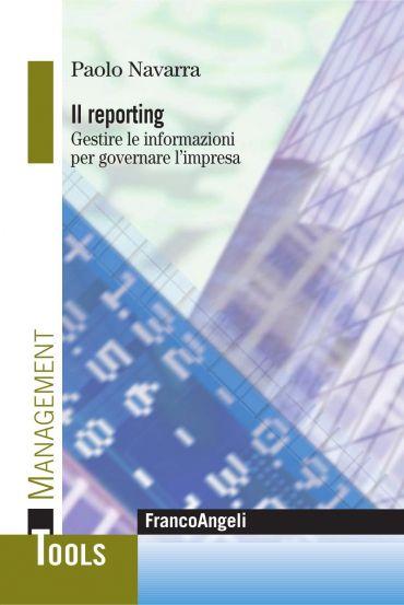 Il reporting. Gestire le informazioni per governare l'impresa