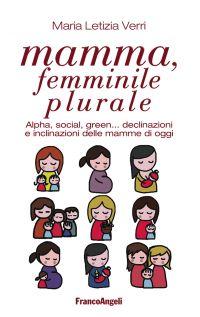 Mamma, femminile plurale. Alpha, social, green... declinazioni e