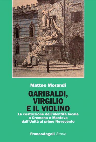 Garibaldi, Virgilio e il violino. La costruzione dell'identità l