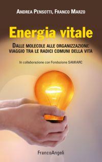 Energia vitale. Dalle molecole alle organizzazioni: viaggio tra