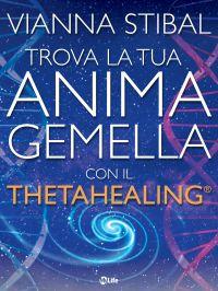 Trova la tua anima gemella con il Theta Healing ePub