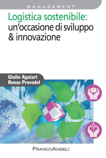 Logistica sostenibile: un'occasione di sviluppo & innovazion