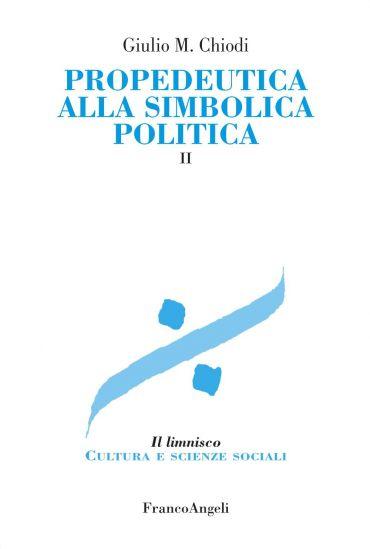 Propedeutica alla simbolica politica. Vol. II