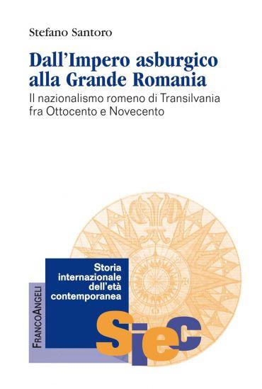 Dall'Impero asburgico alla Grande Romania. Il nazionalismo romen