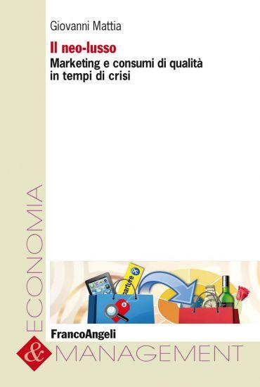 Il neo-lusso. Marketing e consumi di qualità in tempi di crisi
