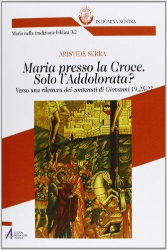 Maria presso la Croce. Solo l'Addolorata?
