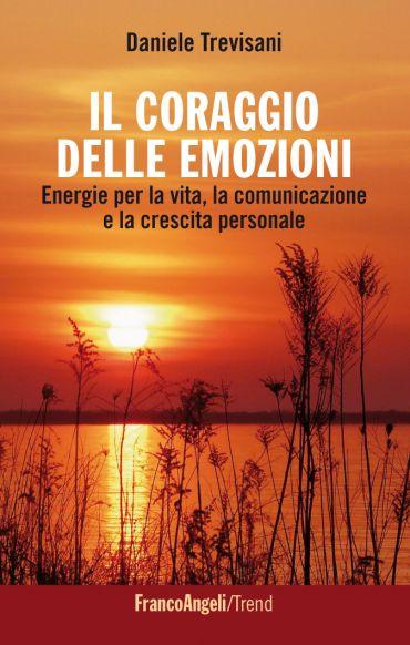 Il coraggio delle emozioni. Energie per la vita, la comunicazion