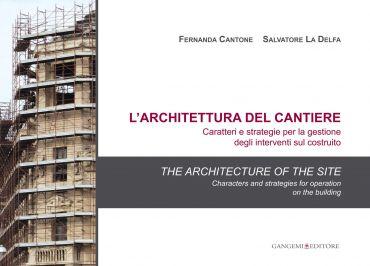 L'architettura del cantiere. Caratteri e strategie per la gestio
