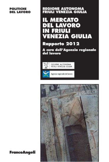 Il mercato del lavoro in Friuli Venezia Giulia. Rapporto 2012