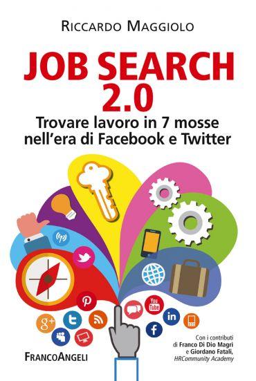 Job search 2.0. Trovare lavoro in 7 mosse nell'era di Facebook e