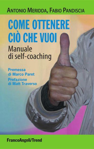 Come ottenere ciò che vuoi. Manuale di self-coaching