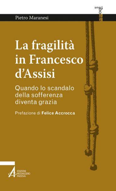 La fragilità in Francesco d'Assisi. Quando lo scandalo della sof