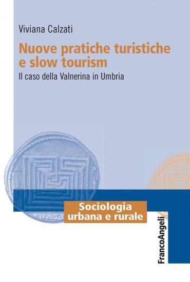 Nuove pratiche turistiche e slow tourism. Il caso della Valnerin