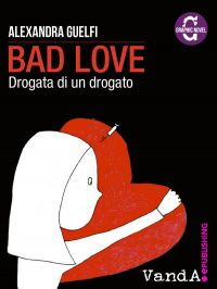 Bad Love. Drogata di un drogato ePub
