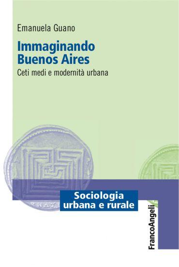 Immaginando Buenos Aires. Ceti medi e modernità urbana ePub