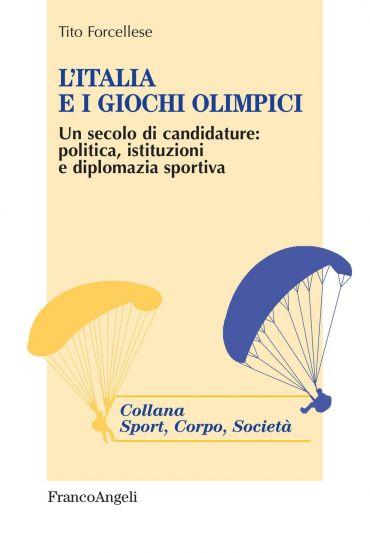 L'Italia e i Giochi Olimpici. Un secolo di candidature: politica