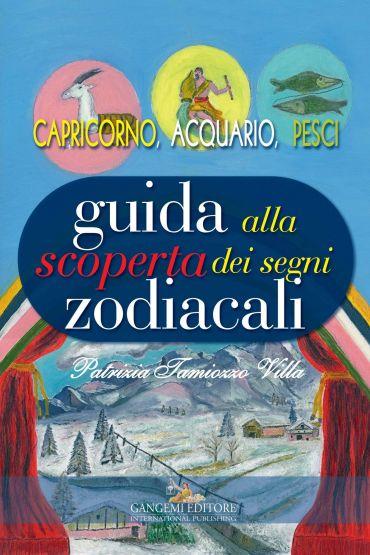 Guida alla scoperta dei segni zodiacali - Capricorno, Acquario,