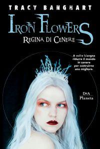 Iron Flowers. Regina di cenere ePub