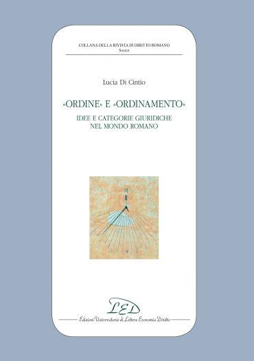 Ordine e Ordinamento. Idee e Categorie Giuridiche nel Mondo Roma