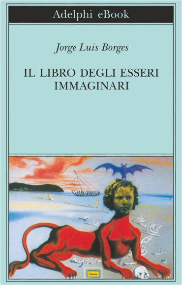 Il libro degli esseri immaginari ePub