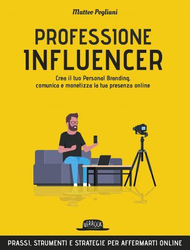 Professione Influencer: Crea il tuo personal branding, comunica