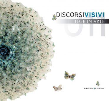 Discorsi visivi 2011. Idee in arte