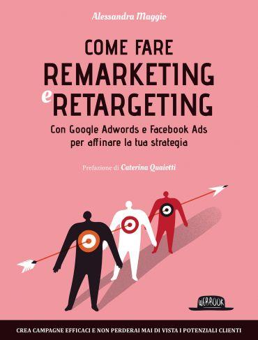 Come fare Remarketing e Retargeting con Google Adwords e Faceboo