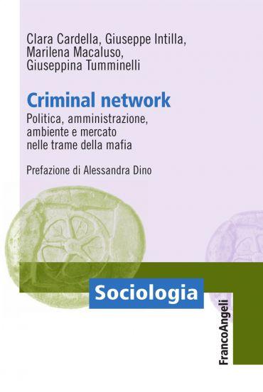 Criminal Network. Politica, amministrazione, ambiente e mercato