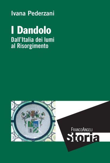 I Dandolo. Dall'Italia dei Lumi al Risorgimento
