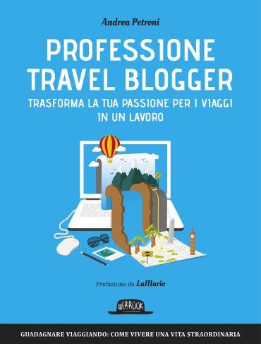 Professione travel blogger: trasforma la tua passione per i viag