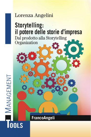 Storytelling: il potere delle storie d'impresa. Dal prodotto all