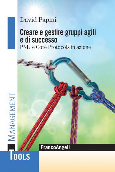 Creare e gestire gruppi agili e di successo. Pnl e Core Protocol
