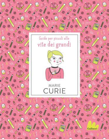 Guide per piccoli alle vite dei grandi. Marie Curie