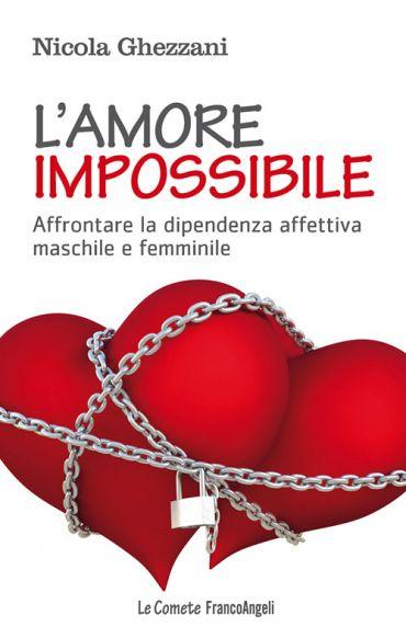 L'amore impossibile. Affrontare la dipendenza affettiva maschile