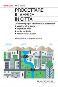 Progettare il verde in città. Una strategia per l'architettura s