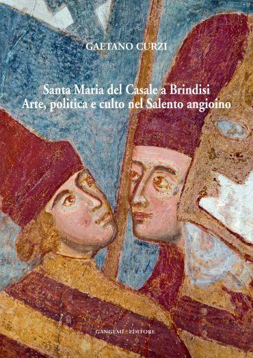 Santa Maria del Casale a Brindisi. Arte, politica e culto nel Sa