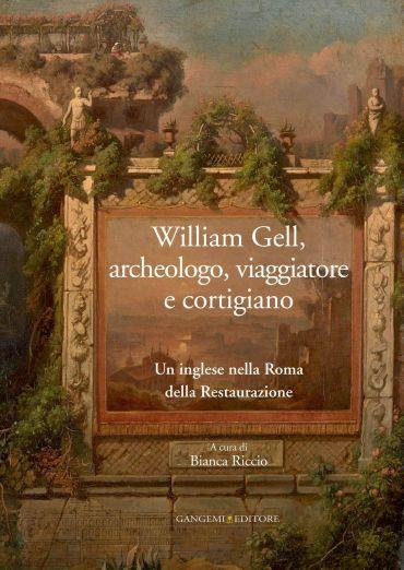 William Gell, archeologo, viaggiatore e cortigiano