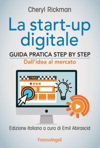 La start-up digitale. Guida pratica step by step. Dall'idea al m