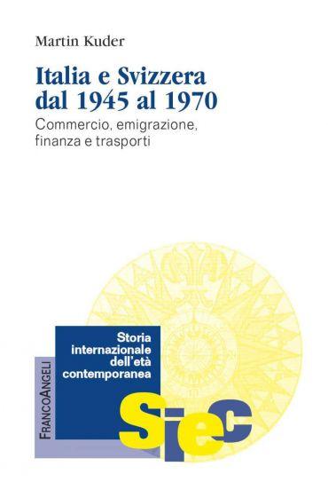 Italia e Svizzera dal 1945 al 1970. Commercio, emigrazione, fina