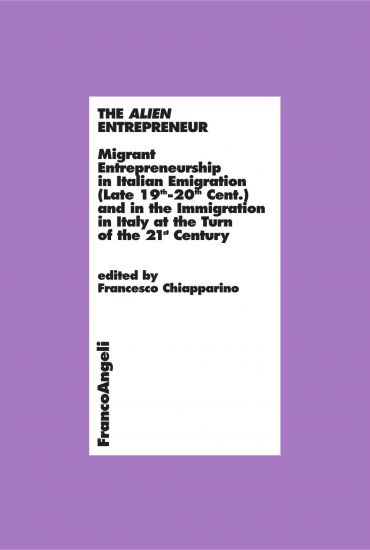 The Alien Entrepreneur. Migrant Entrepreneurship in Italian Emig