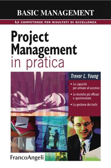 Project management in pratica. Le capacità per arrivare al succe